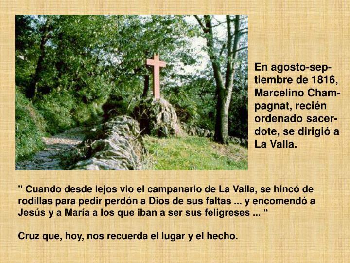 En agosto-sep-tiembre de 1816, Marcelino Cham-pagnat, recién ordenado sacer-dote, se dirigió a La Valla.