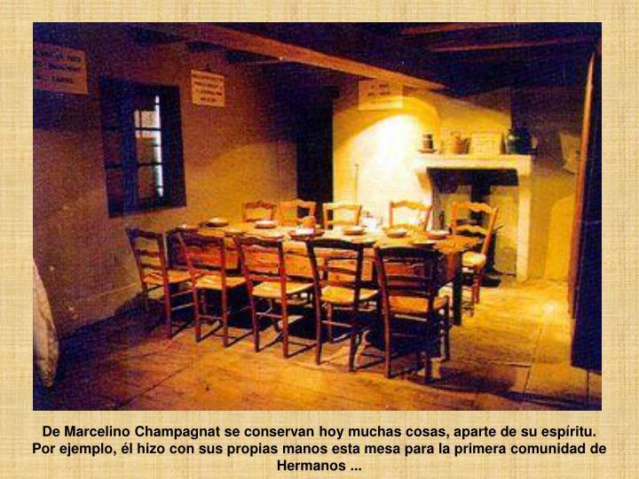 De Marcelino Champagnat se conservan hoy muchas cosas, aparte de su espíritu.