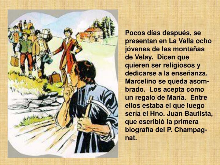 Pocos días después, se presentan en La Valla ocho jóvenes de las montañas de Velay.Dicen que quieren ser religiosos y dedicarse a la enseñanza.