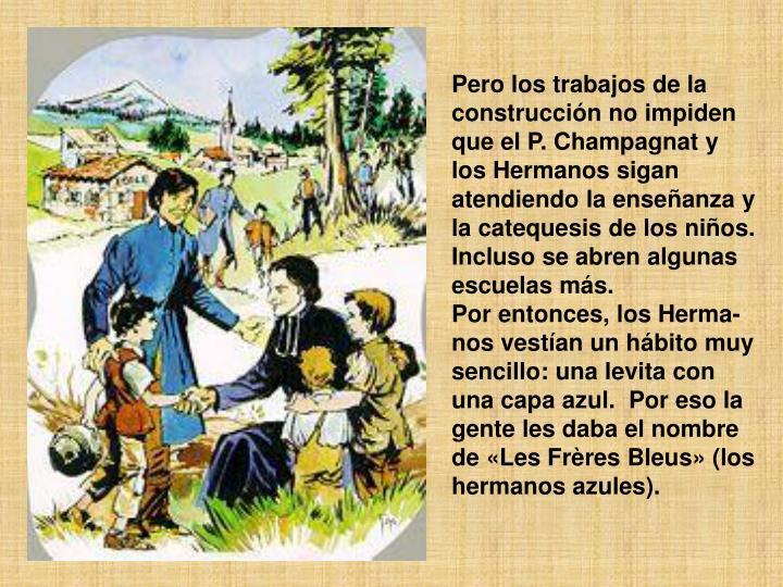 Pero los trabajos de la construcción no impiden que el P. Champagnat y los Hermanos sigan atendiendo la enseñanza y la catequesis de los niños.