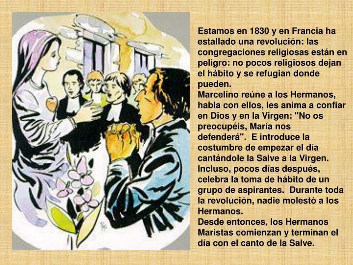 Estamos en 1830 y en Francia ha estallado una revolución: las congregaciones religiosas están en peligro: no pocos religiosos dejan el hábito y se refugian donde pueden.