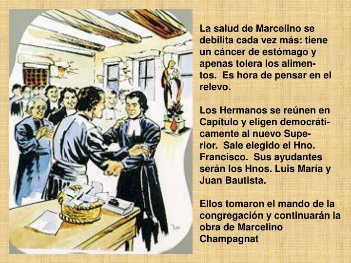 La salud de Marcelino se debilita cada vez más: tiene un cáncer de estómago y apenas tolera los alimen-tos.Es hora de pensar en el relevo.