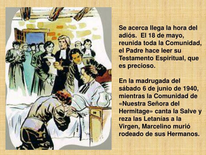 Se acerca llega la hora del adiós.El 18 de mayo, reunida toda la Comunidad, el Padre hace leer su Testamento Espiritual, que es precioso.