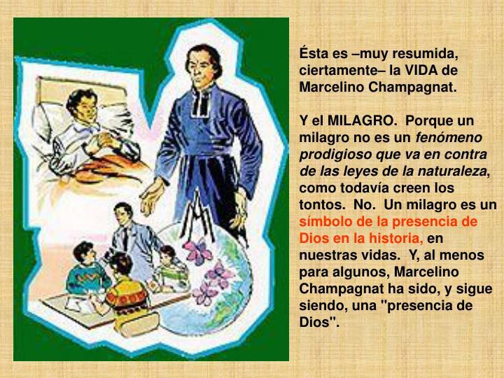 Ésta es –muy resumida, ciertamente– la VIDA de Marcelino Champagnat.