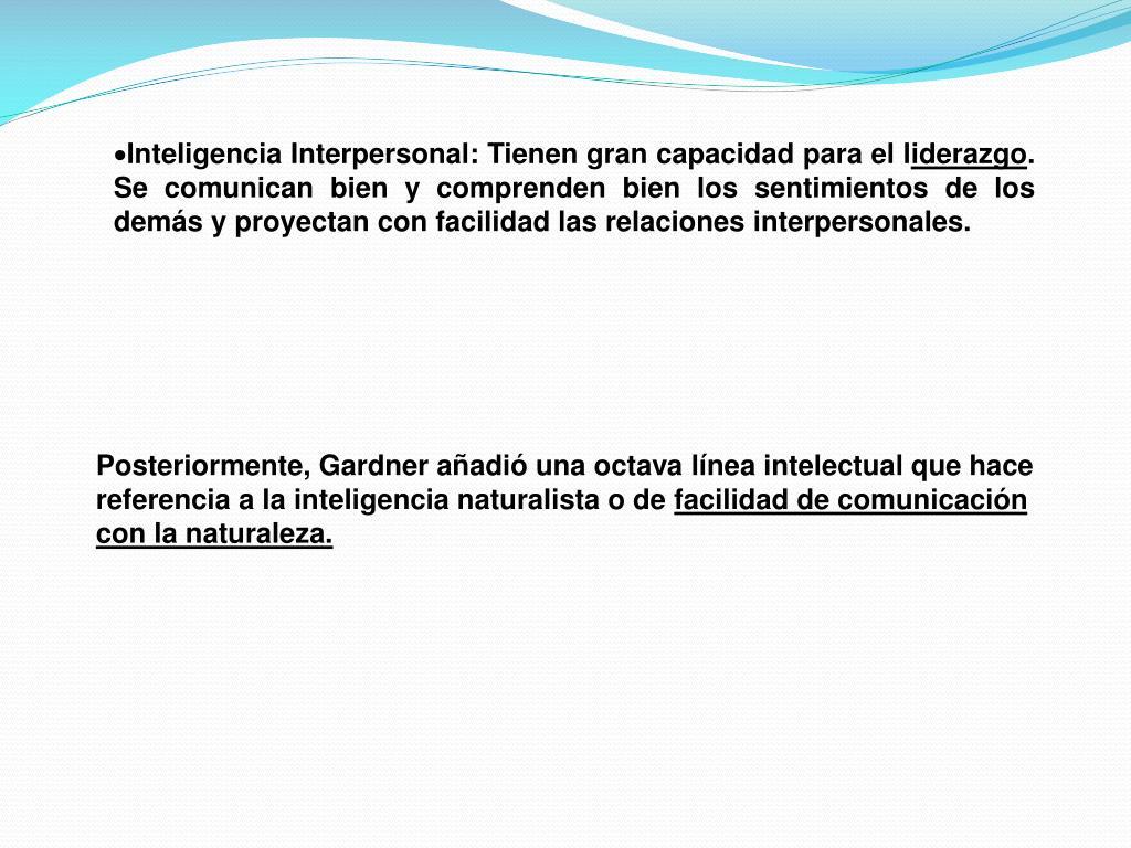 Inteligencia Interpersonal: Tienen gran capacidad para el l
