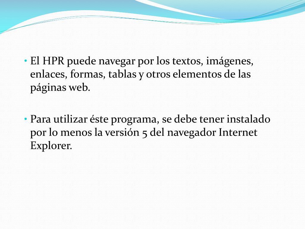 El HPR puede navegar por los textos, imágenes, enlaces, formas, tablas y otros elementos de las páginas web.