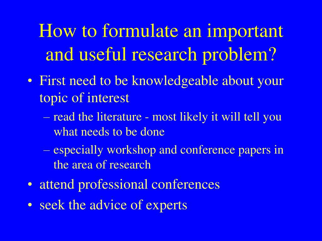 How to formulate an important and useful research problem?