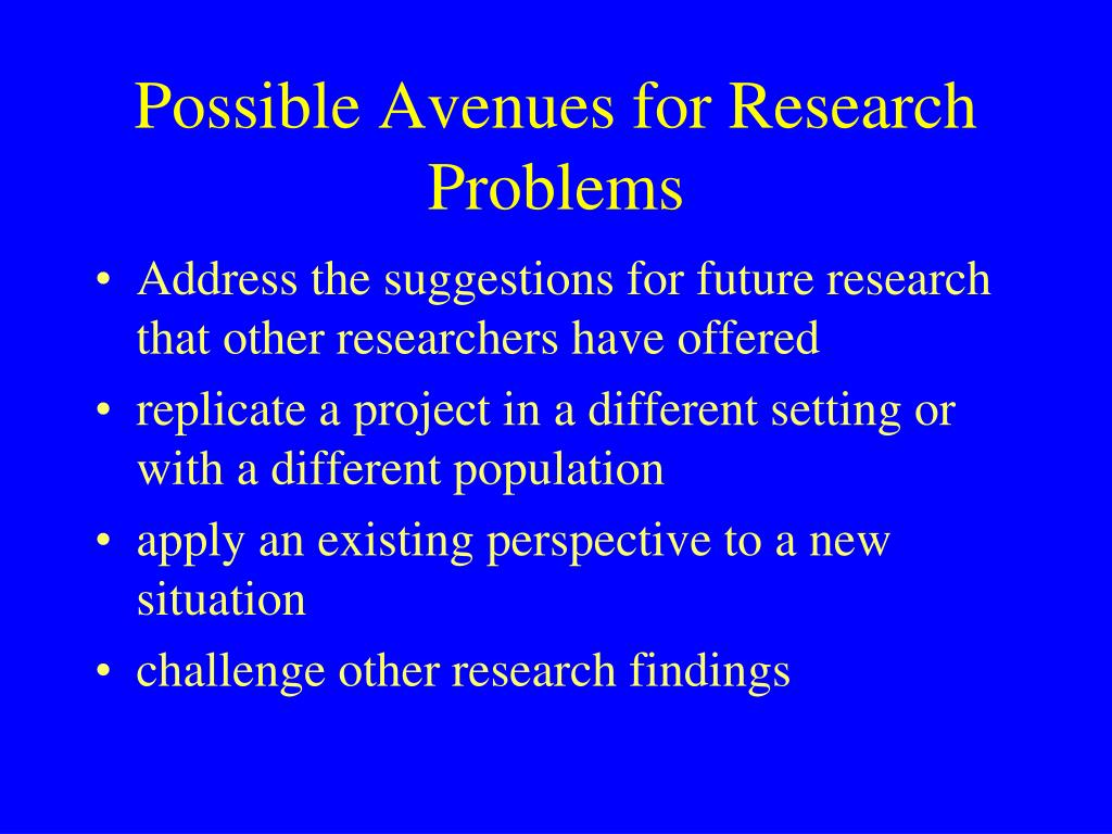 Possible Avenues for Research Problems