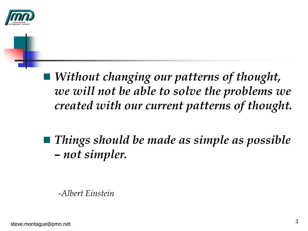 Without changing our patterns of thought, we will not be able to solve the problems we created with our current patterns of thought.