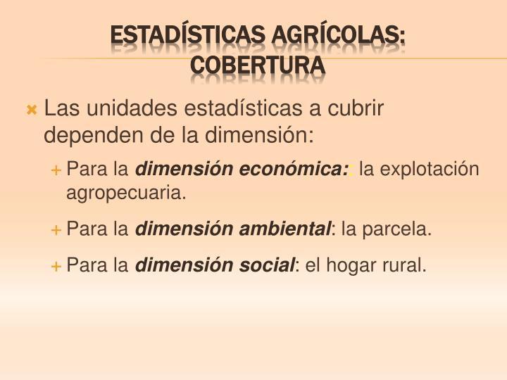 Las unidades estadísticas a cubrir dependen de la dimensión: