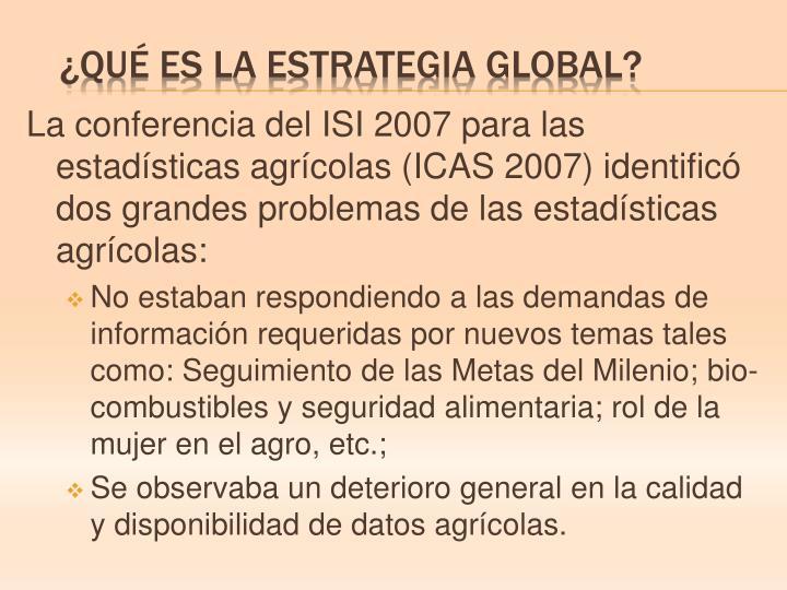 La conferencia del ISI 2007 para las estadísticas agrícolas (ICAS 2007) identificó dos grandes problemas de las estadísticas agrícolas: