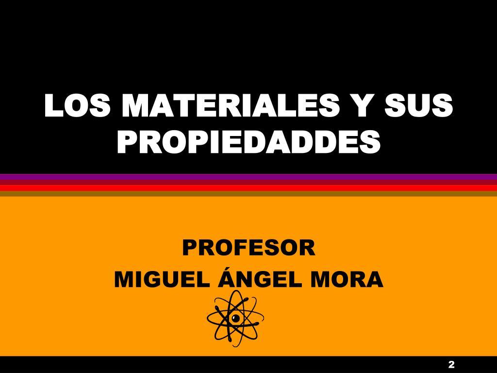 LOS MATERIALES Y SUS PROPIEDADDES