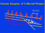 seismic imaging of colluvial wedges26