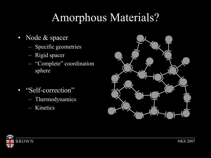 Amorphous Materials?