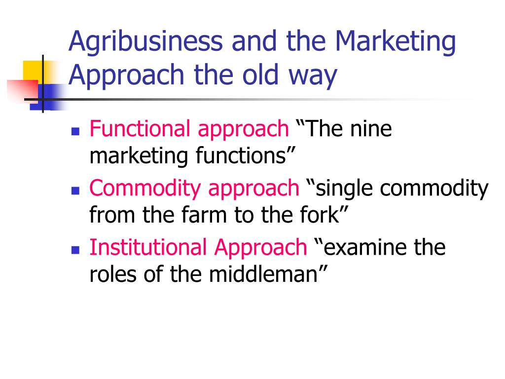 Agribusiness and the Marketing Approach the old way