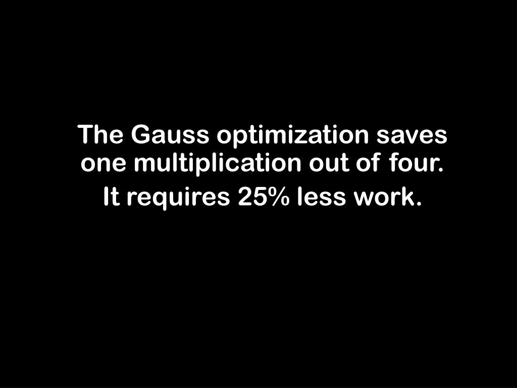 The Gauss optimization saves one multiplication out of four.