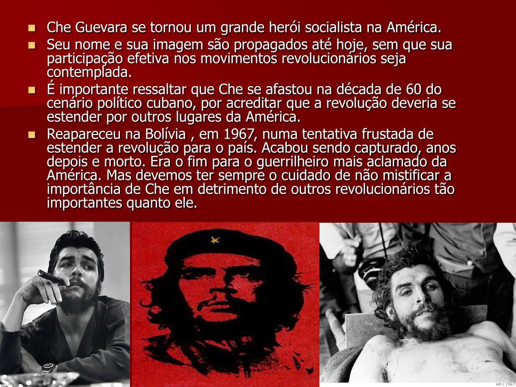 Che Guevara se tornou um grande herói socialista na América.