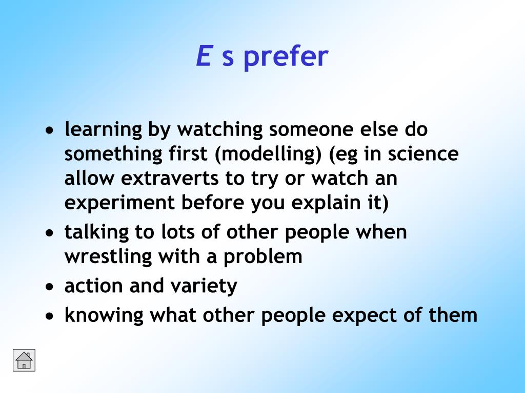 learning by watching someone else do something first (modelling) (eg in science allow extraverts to try or watch an experiment before you explain it)