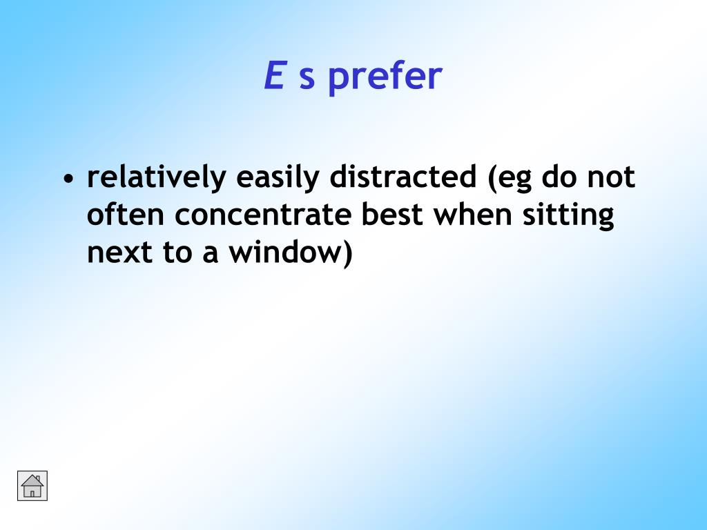 relatively easily distracted (eg do not often concentrate best when sitting next to a window)