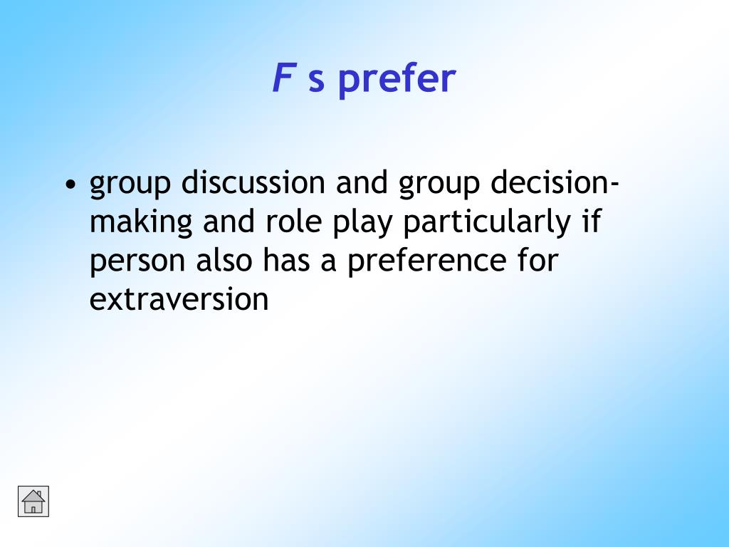 group discussion and group decision-making and role play particularly if person also has a preference for extraversion