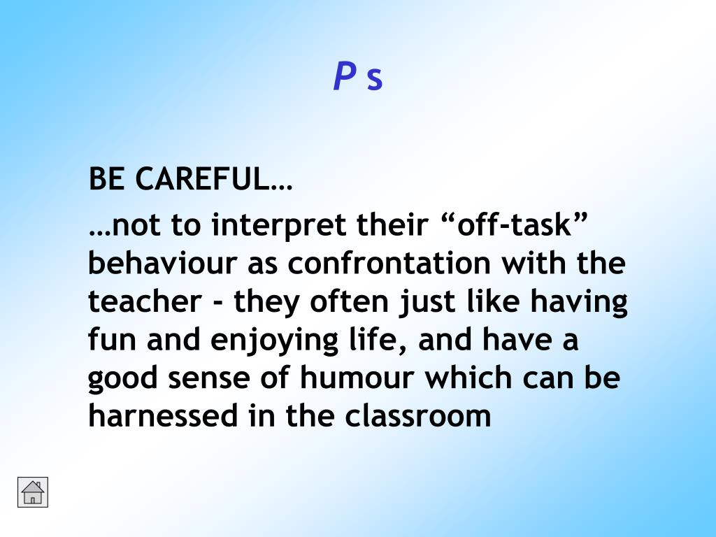 BE CAREFUL…