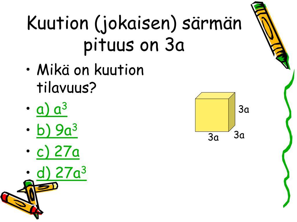 Kuution (jokaisen) särmän pituus on 3a