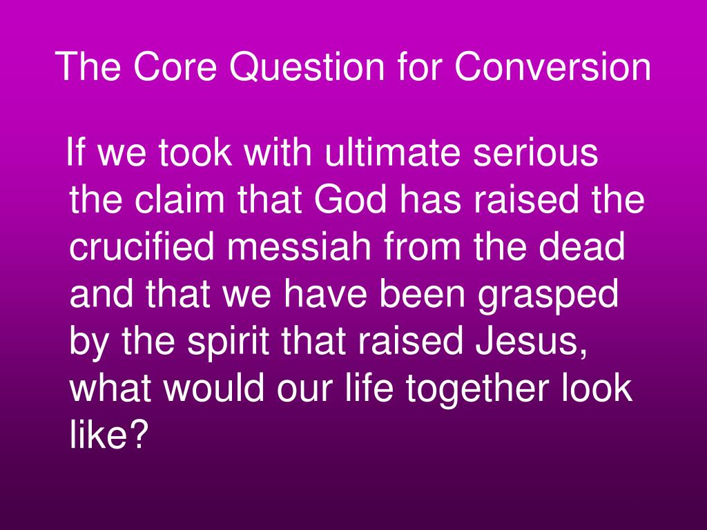 The Core Question for Conversion