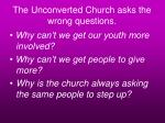 the unconverted church asks the wrong questions