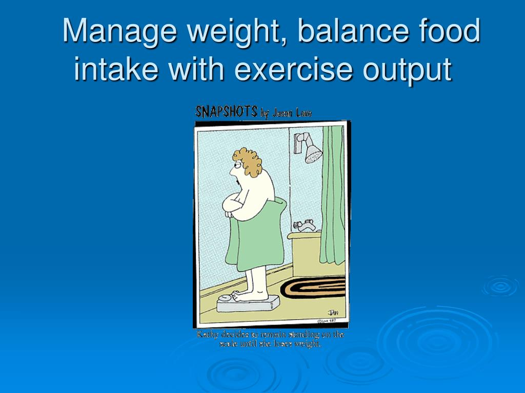 Manage weight, balance food intake with exercise output