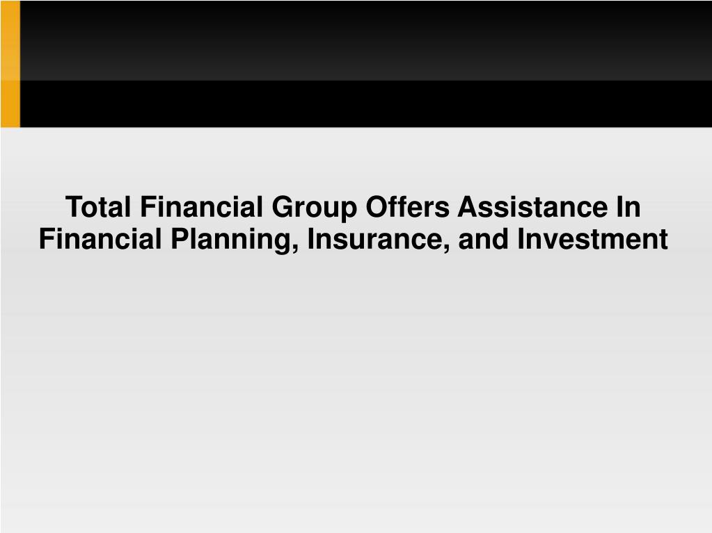 Total Financial Group Offers Assistance In Financial Planning, Insurance, and Investment