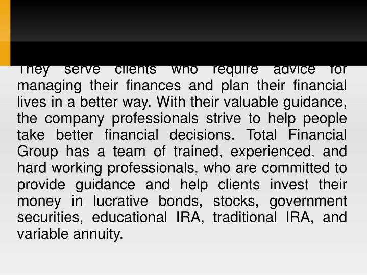 They serve clients who require advice for managing their finances and plan their financial lives in ...