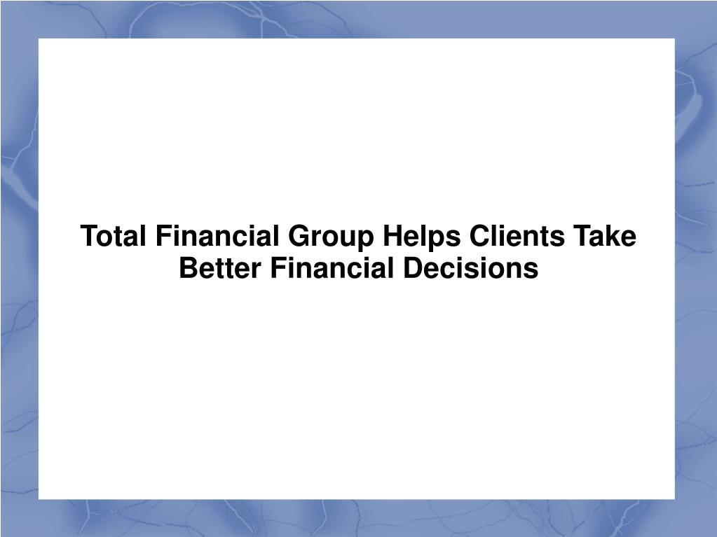 Total Financial Group Helps Clients Take Better Financial Decisions