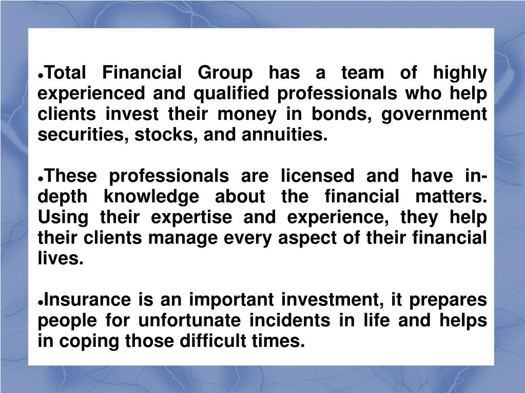 Total Financial Group has a team of highly experienced and qualified professionals who help clients invest their money in bonds, government securities, stocks, and annuities.