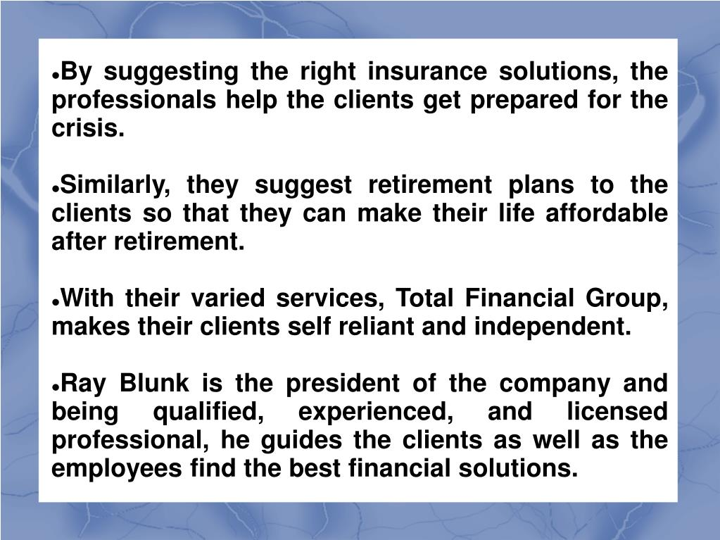 By suggesting the right insurance solutions, the professionals help the clients get prepared for the crisis.