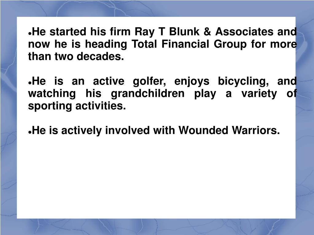 He started his firm Ray T Blunk & Associates and now he is heading Total Financial Group for more than two decades.