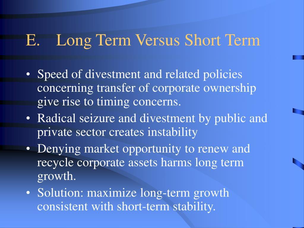 E.Long Term Versus Short Term