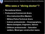 who sees a diving doctor