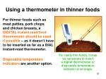 using a thermometer in thinner foods