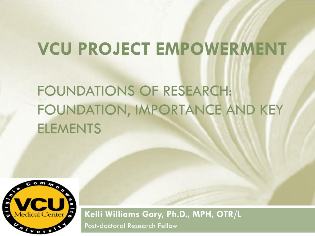 vcu project empowerment foundations of research foundation importance and key elements