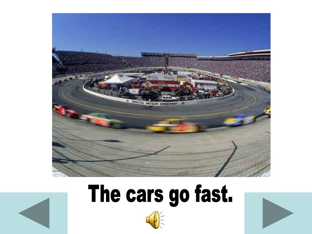 The cars go fast.