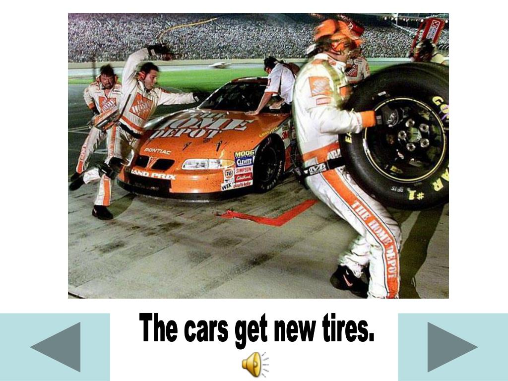 The cars get new tires.