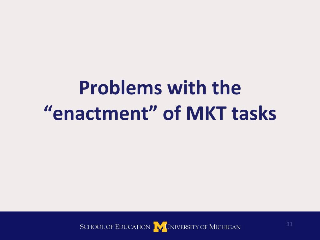 "Problems with the ""enactment"" of MKT tasks"