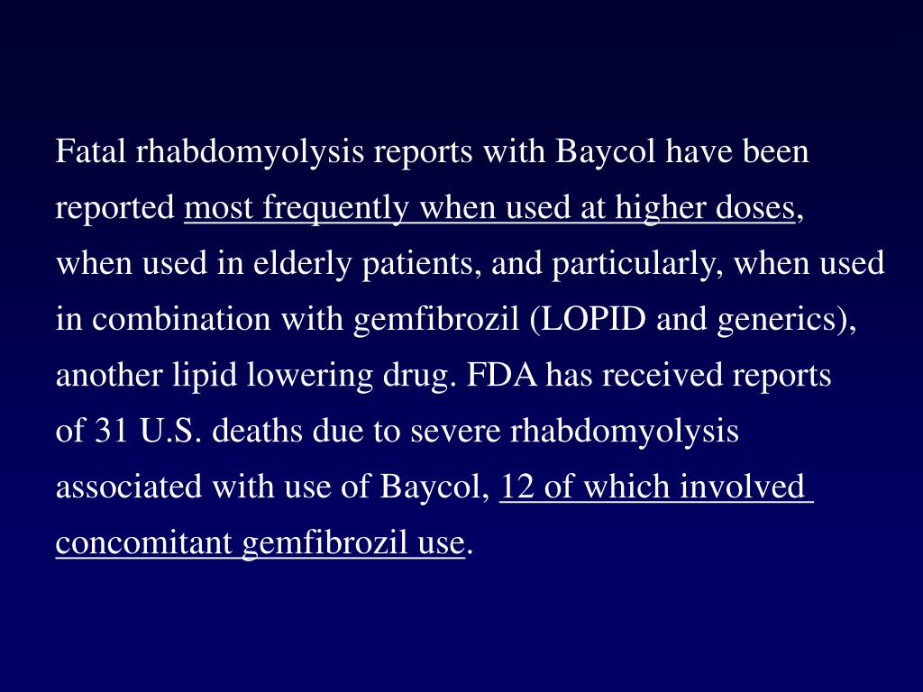 Fatal rhabdomyolysis reports with Baycol have been