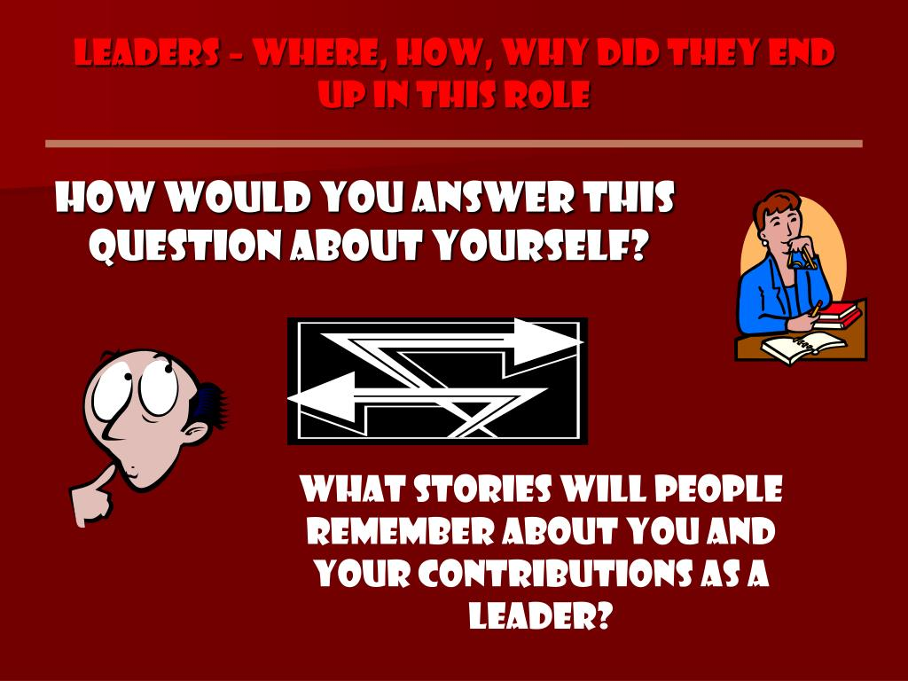 Leaders – Where, How, Why did they end up in this role