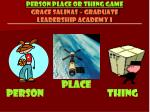 person place or thing game grace salinas graduate leadership academy i