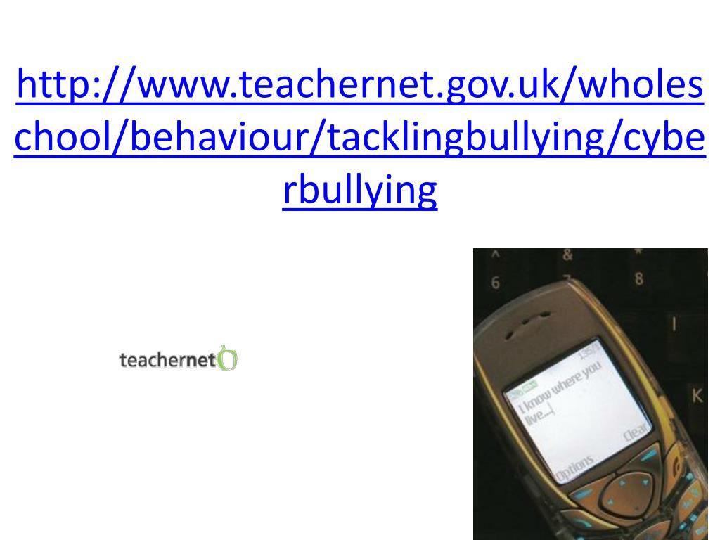 http://www.teachernet.gov.uk/wholeschool/behaviour/tacklingbullying/cyberbullying