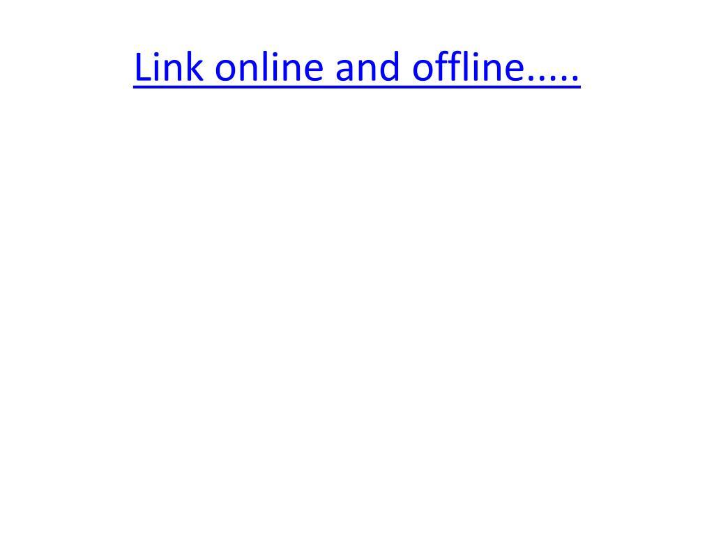 Link online and offline.....