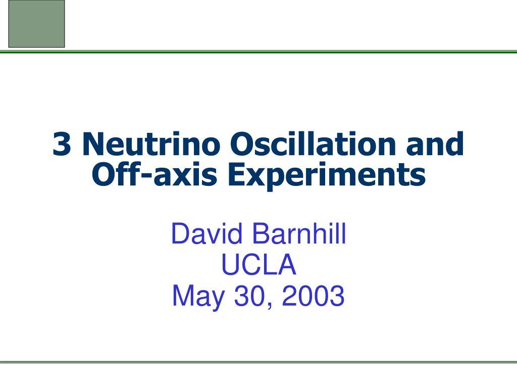 3 Neutrino Oscillation and Off-axis Experiments