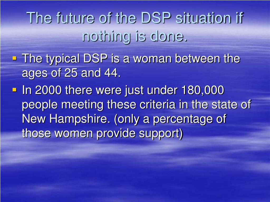 The future of the DSP situation if nothing is done.