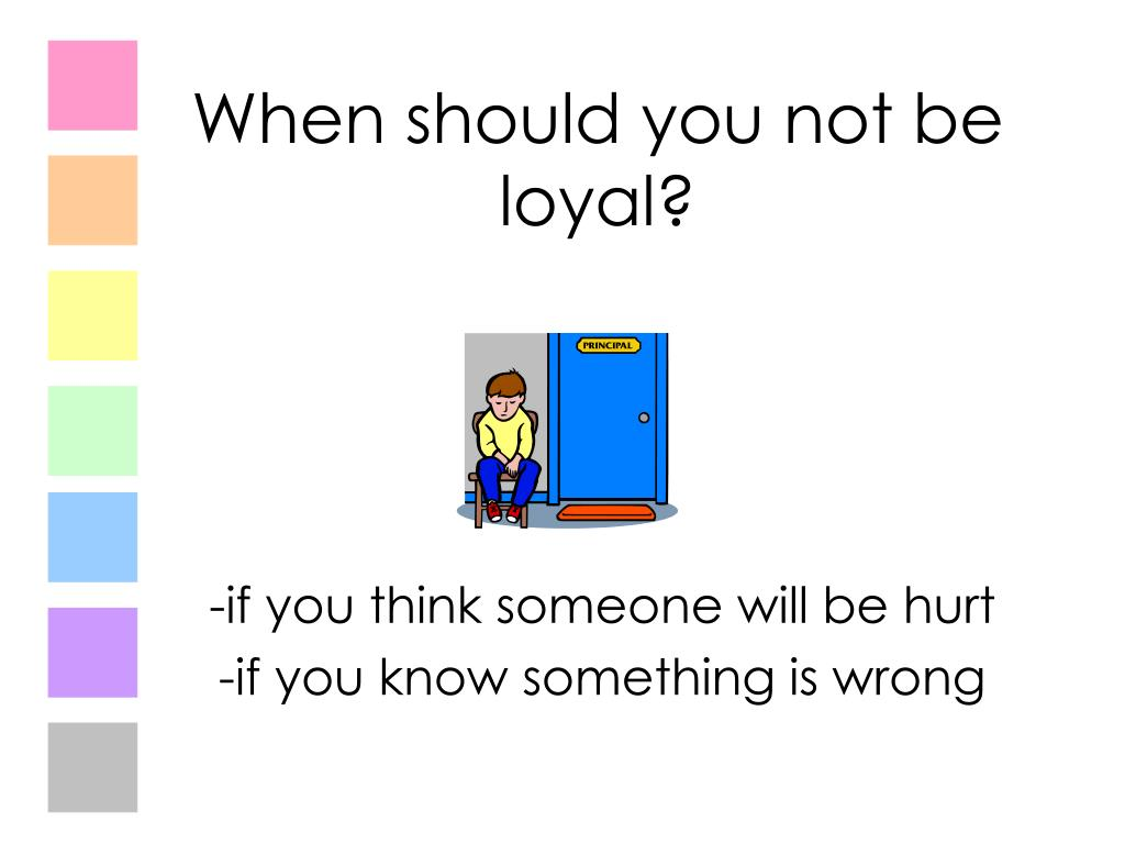 When should you not be loyal?